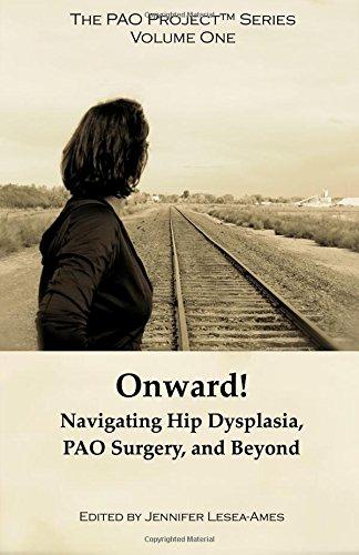 Onward! Navigating Hip Dysplasia,  PAO Surgery and Beyond (The PAO Project™ Series) (Volume 1) pdf epub