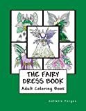 The Fairy Dress Book: Adult Coloring Book (Collette's Dresses) (Volume 4)