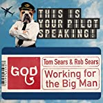 Working for the Big Man: This Is Your Pilot Speaking, An Audible Original Pilot   Rob Sears,Tom Sears