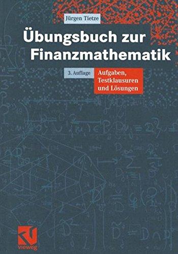 Übungsbuch zur Finanzmathematik: Aufgaben, Testklausuren und Lösungen Taschenbuch – 15. April 2004 Jürgen Tietze Vieweg+Teubner Verlag 3528231459 MAK_GD_9783528231453