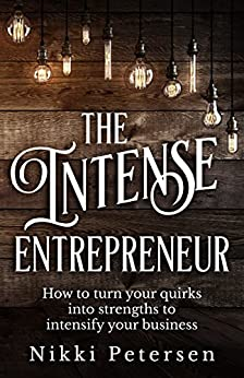 The Intense Entrepreneur: Turn your quirks into strengths, to intensify your business by [Petersen, Nikki]