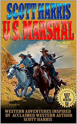 Scott Harris: United States Marshal: Western Adventures Inspired By Acclaimed Western Author Scott Harris (The Scott Harris Western Adventure Series Book 1)