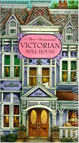 A Three Dimensional Victorian Doll House Willabel L Tong Phil