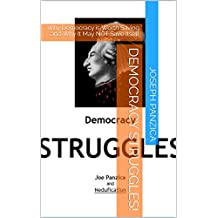 Democracy STRUGGLES!: Why Democracy is Worth Saving and Why It May NOT Save Itself (Democracy and Justice For ALL)