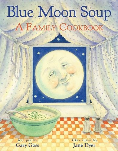 Blue Moon Soup: A Family Cookbook by Gary Goss