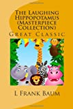 The Laughing Hippopotamus (Masterpiece Collection), L. Frank Baum, 149440463X