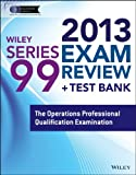 Wiley Series 99 Exam Review 2013 + Test Bank: The Operations Professional Qualification Examination (Wiley FINRA), Inc. The Securities Institute of America, 1118670973