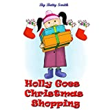 Holly Goes Holiday Shopping: Join Holly As She Learns Her Life Lesson About Importance Of Thinking About Others' Feelings (Holly's Christmas Adventures Book 1)
