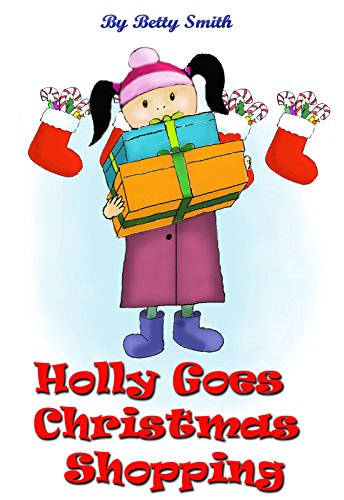 Holly Goes Holiday Shopping: Join Holly As She Learns Her Life Lesson About Importance Of Thinking About Others' Feelings (Holly's Christmas Adventures Book - Other Lessons Life