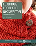 Luxurious Neckwarmer: A Loom-Knitting Pattern and Tutorial
