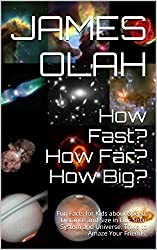 How Fast? How Far? How Big?: Fun Facts for Kids about Speed, Distance and Size in Our Solar System and Universe. Trivia to Amaze Your Friends. (Children's Fun Learning Series Book 1) (English Edition)