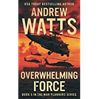Overwhelming Force (The War Planners)