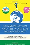 img - for Communication and the Work-Life Balancing Act: Intersections across Identities, Genders, and Cultures (Communicating Gender) book / textbook / text book