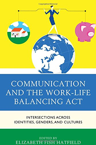 Communication and the Work-Life Balancing Act: Intersections across Identities, Genders, and Cultures (Communicating Gender) by Lexington Books