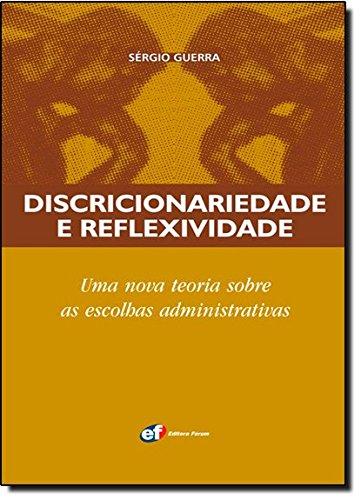 Discricionariedade e Reflexividade. Uma Nova Teoria Sobre as Escolhas Administrativas
