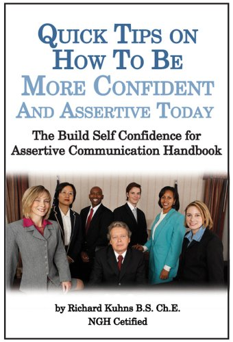 - Quick Tips on How to Be More Confident and Assertive Today--The Build Self Confidence for Assertive Communication Handbook (Self Esteem 2)