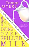 Front cover for the book No Use Dying over Spilled Milk by Tamar Myers