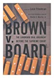 Brown V. Board : The Landmark Oral Argument before the Supreme Court, Leon Friedman, 1422366308