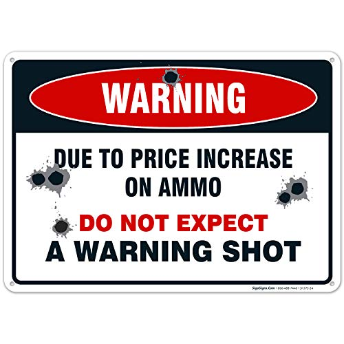 No Trespassing Sign, Due to Price Increase on Ammo Do Not Expect a Warning Shot Sign, 10x14 Rust Free Aluminum, Weather/Fade Resistant, Easy Mounting, Indoor/Outdoor Use, Made in USA by SIGO SIGNS