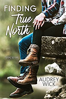 Finding True North  (Texas Sisters Book 1) by [Wick, Audrey ]