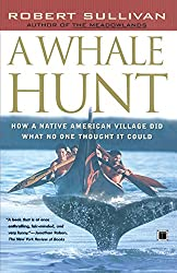 A Whale Hunt: How a Native-American Village Did What No One Thought It Could