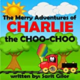 Children's Book: The Merry Adventures of Charlie the Choo-Choo (Happy Kids Bedtime Stories for ages 3-7)