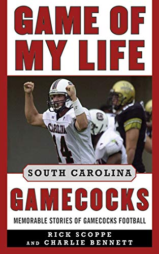 Game of My Life South Carolina Gamecocks: Memorable Stories of Gamecock Football