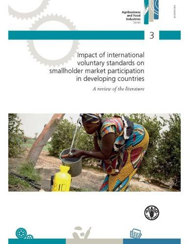 Impact Of International Voluntary Standards On Smallholder Market Participation In Developing Countries (Agribusiness and Food Industries Series)