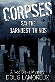 Corpses Say the Darndest Things: A Nod Blake Mystery