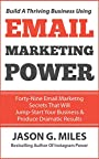 Email Marketing Power: 49 Email Marketing Secrets That Will Jump-Start Your Business And Produce Dramatic Results