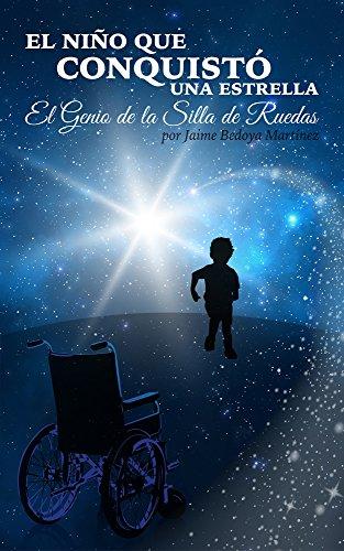 El niño que conquistó una estrella: El genio de la silla de ruedas (Spanish Edition)