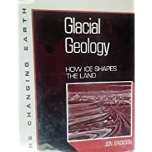 Glacial Geology: How Ice Shapes the Land