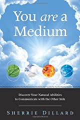 You Are a Medium: Discover Your Natural Abilities to Communicate with the Other Side Paperback