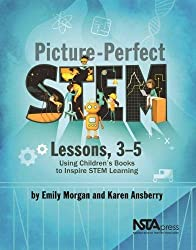 Picture-Perfect STEM Lessons, 3-5: Using Children s Books to Inspire STEM Learning - PB422X2