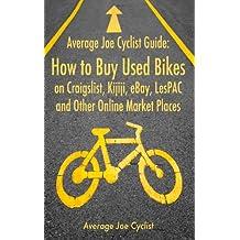 Average Joe Cyclist Guide: How to Buy Used Bikes on Craigslist, Kijiji, eBay, LesPAC and other Online Market Places (Average Joe Cyclist Guides Book 1)