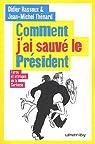 Comment j'ai sauvé le Président: Farces et attrapes de la Sarkozie par Hassoux