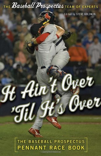 Baseball Pennant Race - It Ain't Over 'Til It's Over: The Baseball Prospectus Pennant Race Book