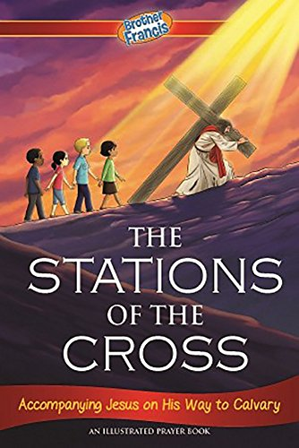 Brother Francis: Stations of the Cross-Cross-Jesus-Catholic Cross-Rugged Cross-Pontius Pilate-Jerusalem Cross-Kids Book-Illustrated Kids Book-Catholic Book-Holy Scripture Hardcover Full Color