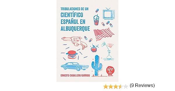 Tribulaciones de un científico español en Albuquerque: Ensayo ...