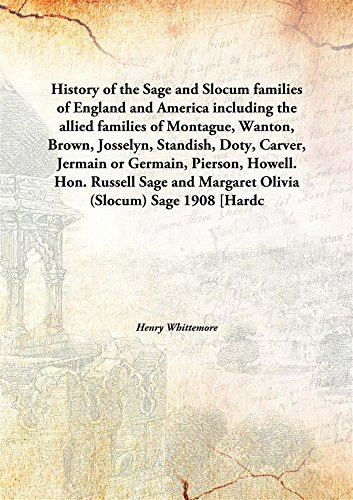 History of the Sage and Slocum families of England and Americaincluding the allied families of Montague, Wanton, Brown, Josselyn, Standish, Doty, Carver, Jermain or Germain, Pierson, Howell. Hon. Russell Sage - Pierson Olivia
