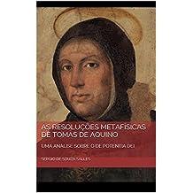 AS RESOLUÇÕES METAFÍSICAS DE TOMÁS DE AQUINO: UMA ANÁLISE SOBRE O DE POTENTIA DEI (Portuguese Edition)