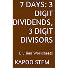 7 Division Worksheets with 3-Digit Dividends, 3-Digit Divisors: Math Practice Workbook (7 Days Math Division Series 10)
