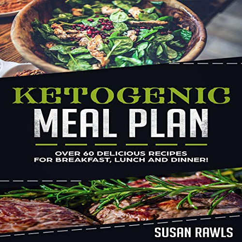 Ketogenic Meal Plan: Over 60 Delicious Recipes and a Fat Loss Meal Plan! by Susan Rawls