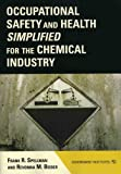 Occupational Safety and Health Simplified for the Chemical Industry, Frank R. Spellman and Revonna M. Bieber, 0865871868