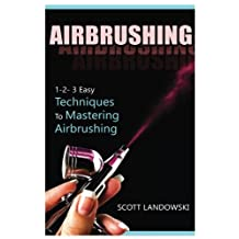 Airbrushing: 1-2-3 Easy Techniques To Mastering Airbrushing