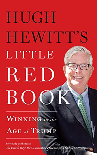 Hugh Hewitt's Little Red Book: Winning in the Age of Trump