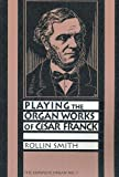 Playing the Organ Works of Cesar Franck (The Complete Organ No. 1)