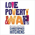 Love, Poverty, and War: Journeys and Essays Hörbuch von Christopher Hitchens Gesprochen von: Anthony May
