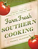 Farm Fresh Southern Cooking, Tammy Algood, 1401601588