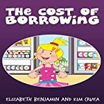 The Cost of Borrowing | Elizabeth Benjamin,Kim Cruea